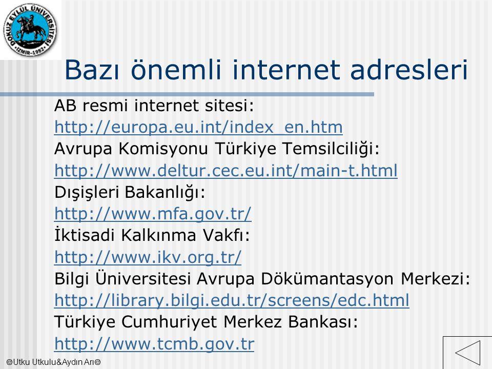 Bazı önemli internet adresleri AB resmi internet sitesi: http://europa.eu.int/index_en.htm Avrupa Komisyonu Türkiye Temsilciliği: http://www.deltur.ce
