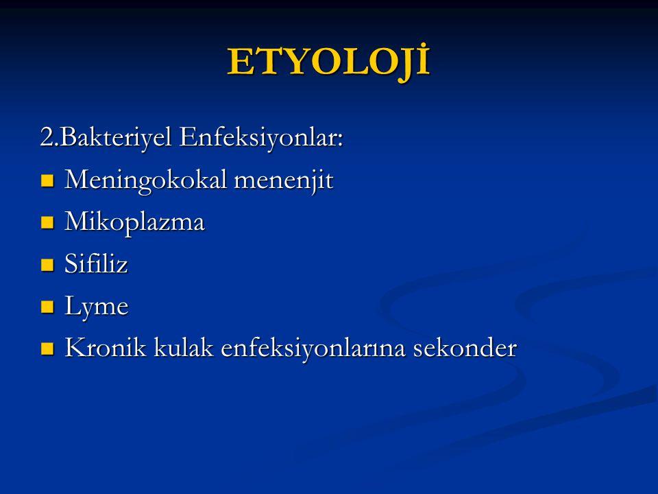 ETYOLOJİ 2.Bakteriyel Enfeksiyonlar: Meningokokal menenjit Meningokokal menenjit Mikoplazma Mikoplazma Sifiliz Sifiliz Lyme Lyme Kronik kulak enfeksiy