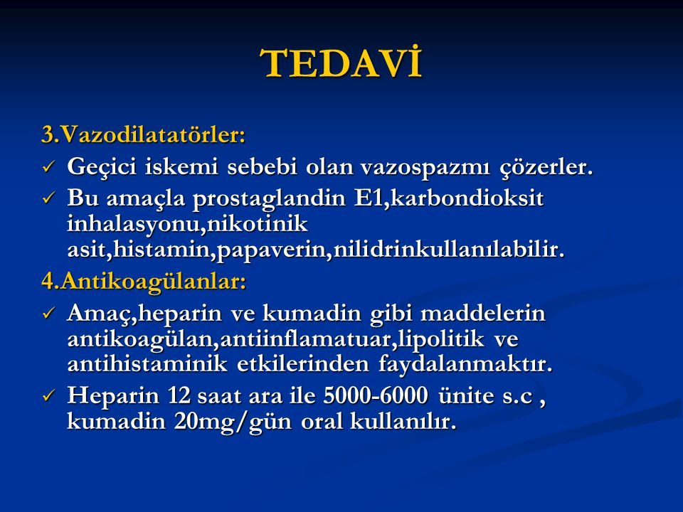 TEDAVİ 3.Vazodilatatörler: Geçici iskemi sebebi olan vazospazmı çözerler. Geçici iskemi sebebi olan vazospazmı çözerler. Bu amaçla prostaglandin E1,ka