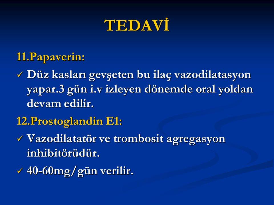 TEDAVİ 11.Papaverin: Düz kasları gevşeten bu ilaç vazodilatasyon yapar.3 gün i.v izleyen dönemde oral yoldan devam edilir. Düz kasları gevşeten bu ila
