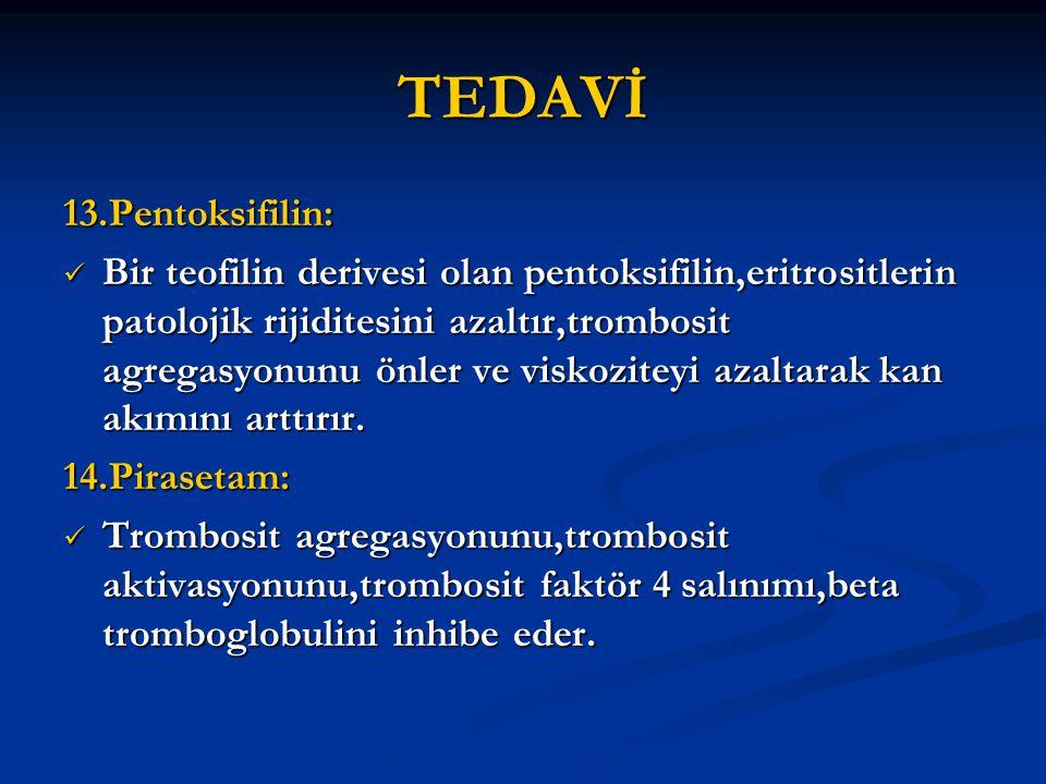 TEDAVİ 13.Pentoksifilin: Bir teofilin derivesi olan pentoksifilin,eritrositlerin patolojik rijiditesini azaltır,trombosit agregasyonunu önler ve visko