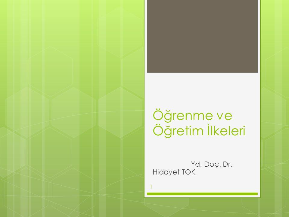 Öğrenme ve Öğretim İlkeleri Yd. Doç. Dr. Hidayet TOK 1