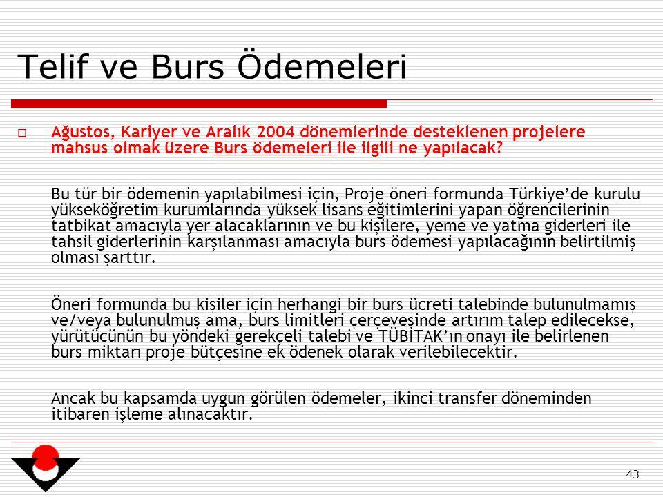 43 Telif ve Burs Ödemeleri  Ağustos, Kariyer ve Aralık 2004 dönemlerinde desteklenen projelere mahsus olmak üzere Burs ödemeleri ile ilgili ne yapılacak.