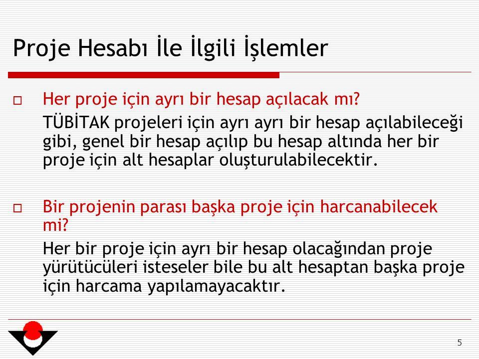 5 Proje Hesabı İle İlgili İşlemler  Her proje için ayrı bir hesap açılacak mı.