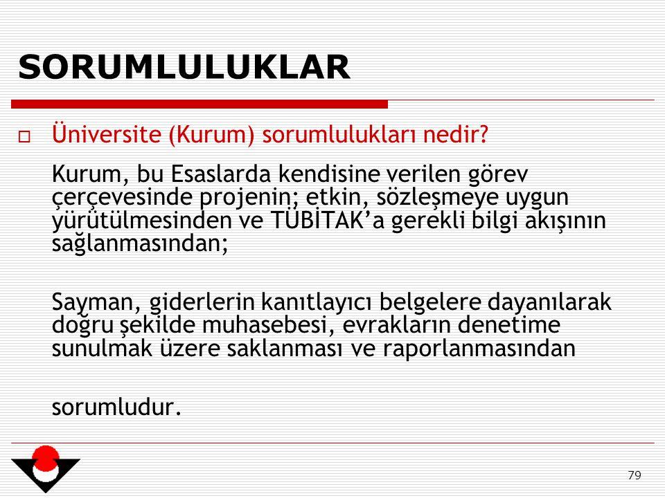 79 SORUMLULUKLAR  Üniversite (Kurum) sorumlulukları nedir? Kurum, bu Esaslarda kendisine verilen görev çerçevesinde projenin; etkin, sözleşmeye uygun