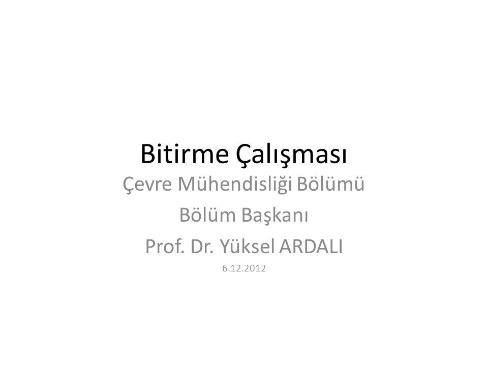 Bitirme Çalışması Çevre Mühendisliği Bölümü Bölüm Başkanı Prof. Dr. Yüksel ARDALI 6.12.2012