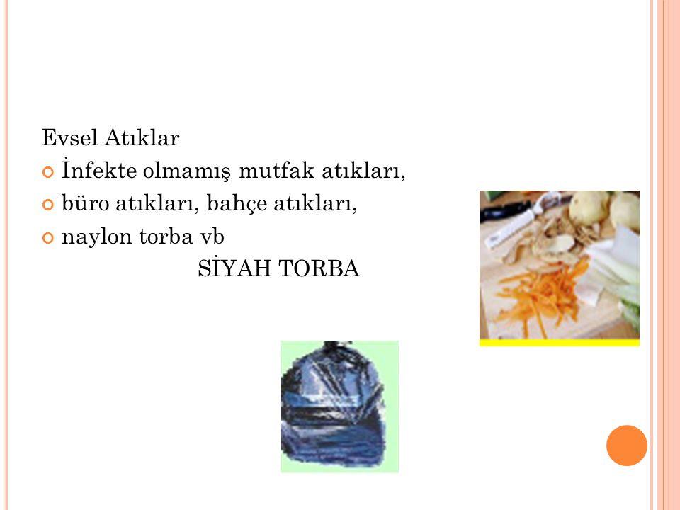 Evsel Atıklar İnfekte olmamış mutfak atıkları, büro atıkları, bahçe atıkları, naylon torba vb SİYAH TORBA