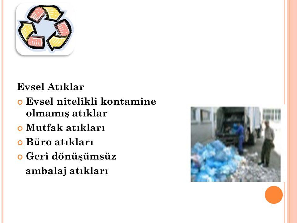 Evsel Atıklar Evsel nitelikli kontamine olmamış atıklar Mutfak atıkları Büro atıkları Geri dönüşümsüz ambalaj atıkları