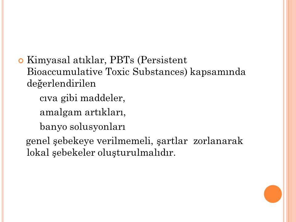 Kimyasal atıklar, PBTs (Persistent Bioaccumulative Toxic Substances) kapsamında değerlendirilen cıva gibi maddeler, amalgam artıkları, banyo solusyonl