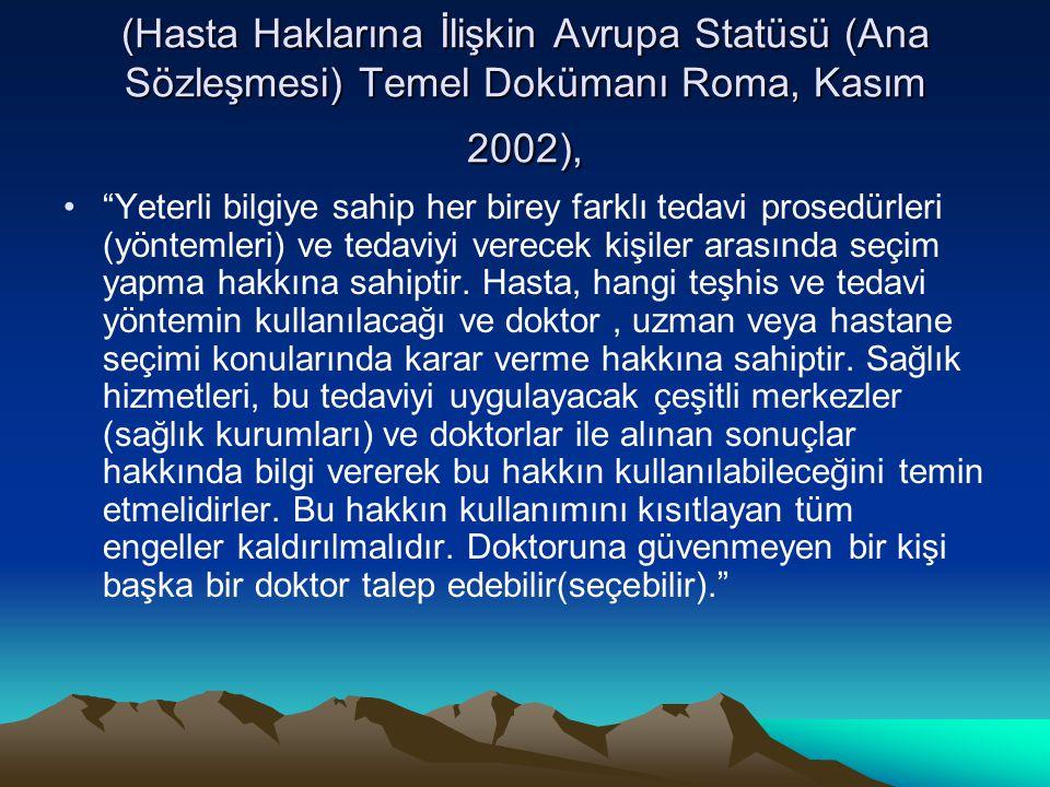 """(Hasta Haklarına İlişkin Avrupa Statüsü (Ana Sözleşmesi) Temel Dokümanı Roma, Kasım 2002), """"Yeterli bilgiye sahip her birey farklı tedavi prosedürleri"""