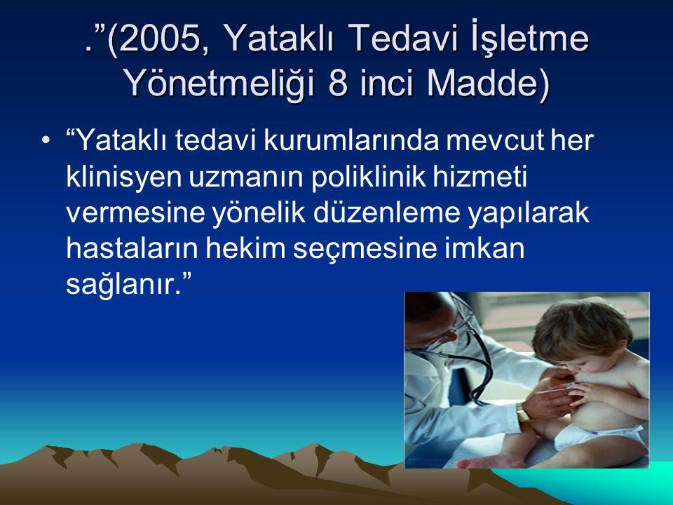 """.""""(2005, Yataklı Tedavi İşletme Yönetmeliği 8 inci Madde) """"Yataklı tedavi kurumlarında mevcut her klinisyen uzmanın poliklinik hizmeti vermesine yönel"""
