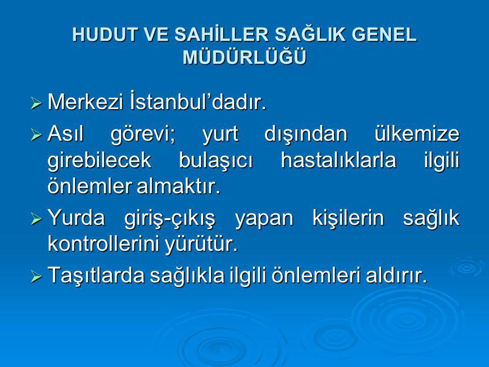 HUDUT VE SAHİLLER SAĞLIK GENEL MÜDÜRLÜĞÜ  Merkezi İstanbul'dadır.