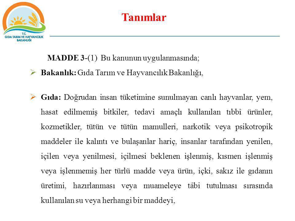 Tanımlar MADDE 3-(1) Bu kanunun uygulanmasında;  Bakanlık: Gıda Tarım ve Hayvancılık Bakanlığı,  Gıda: Doğrudan insan tüketimine sunulmayan canlı ha
