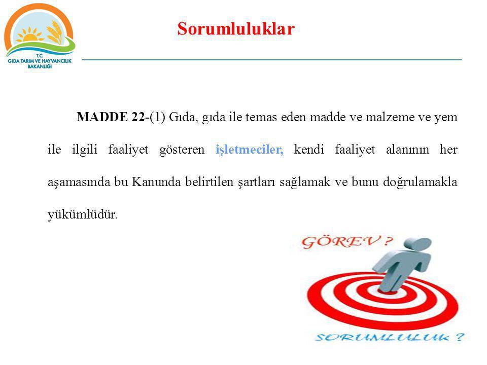 Sorumluluklar MADDE 22-(1) Gıda, gıda ile temas eden madde ve malzeme ve yem ile ilgili faaliyet gösteren işletmeciler, kendi faaliyet alanının her aş
