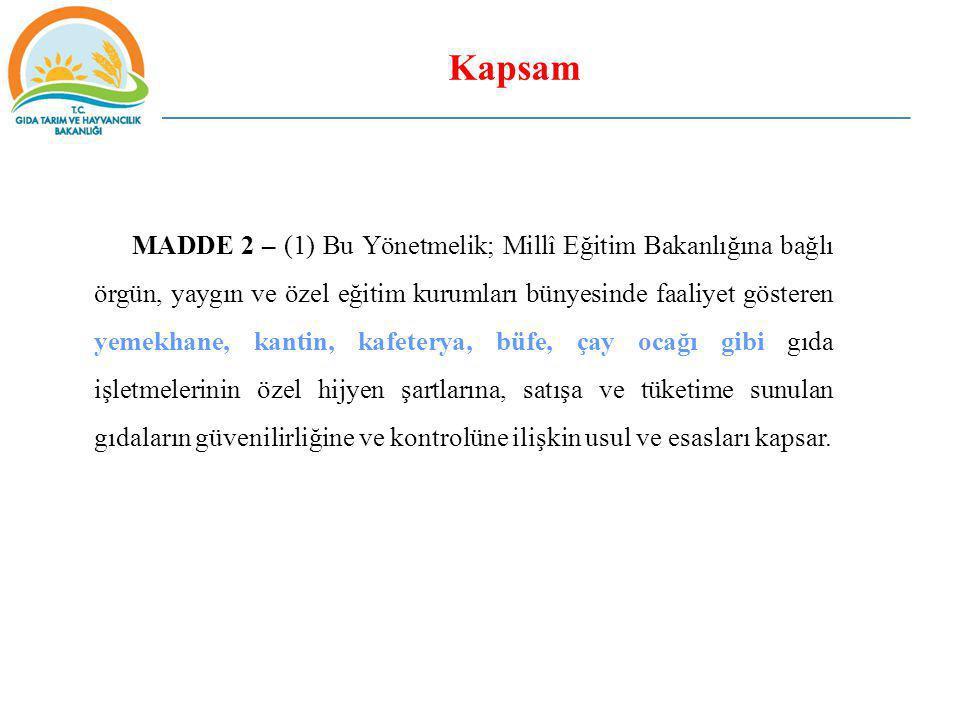 Kapsam MADDE 2 – (1) Bu Yönetmelik; Millî Eğitim Bakanlığına bağlı örgün, yaygın ve özel eğitim kurumları bünyesinde faaliyet gösteren yemekhane, kant
