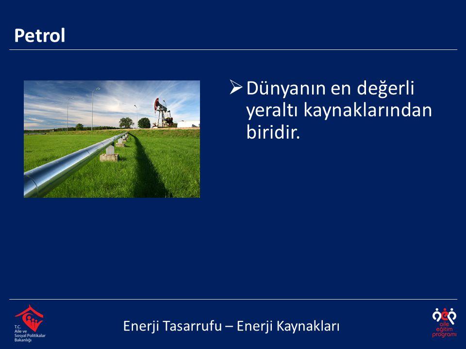  Dünyanın en değerli yeraltı kaynaklarından biridir. Enerji Tasarrufu – Enerji Kaynakları Petrol
