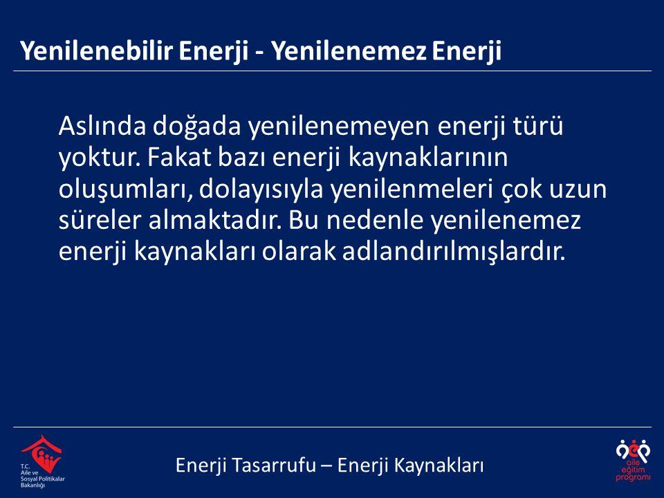  Biyokütle enerjisi  Hidroelektrik  Jeotermal enerji  Rüzgâr enerjisi  Güneş enerjisi Enerji Tasarrufu – Enerji Kaynakları Yenilenebilir Enerji Kaynakları