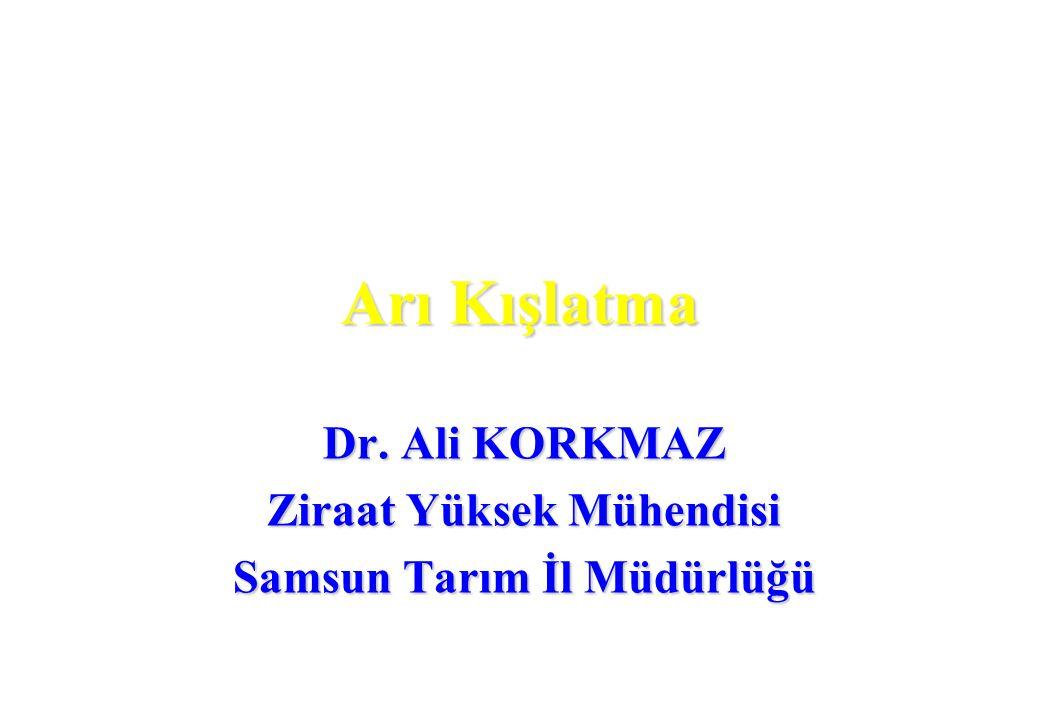 Arı Kışlatma Dr. Ali KORKMAZ Ziraat Yüksek Mühendisi Samsun Tarım İl Müdürlüğü