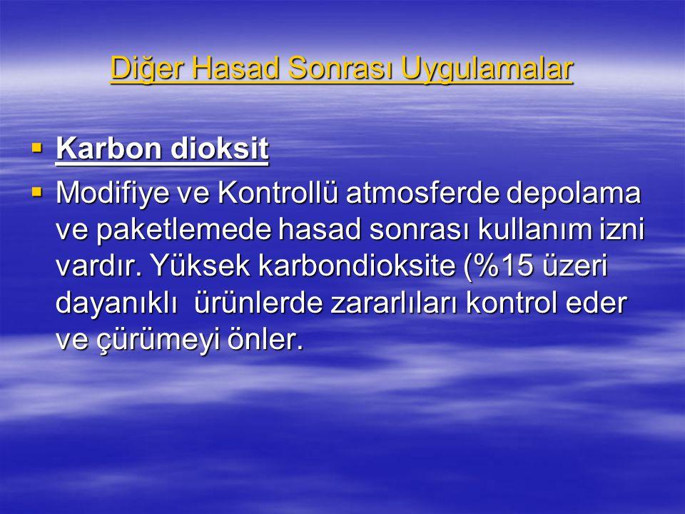 Diğer Hasad Sonrası Uygulamalar  Karbon dioksit  Modifiye ve Kontrollü atmosferde depolama ve paketlemede hasad sonrası kullanım izni vardır. Yüksek