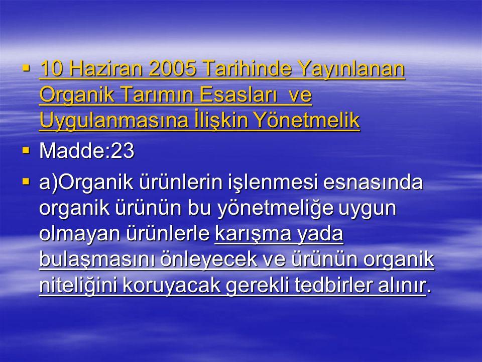  10 Haziran 2005 Tarihinde Yayınlanan Organik Tarımın Esasları ve Uygulanmasına İlişkin Yönetmelik  Madde:23  a)Organik ürünlerin işlenmesi esnasın