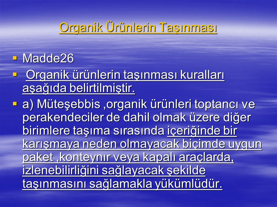 Organik Ürünlerin Taşınması  Madde26  Organik ürünlerin taşınması kuralları aşağıda belirtilmiştir.  a) Müteşebbis,organik ürünleri toptancı ve per