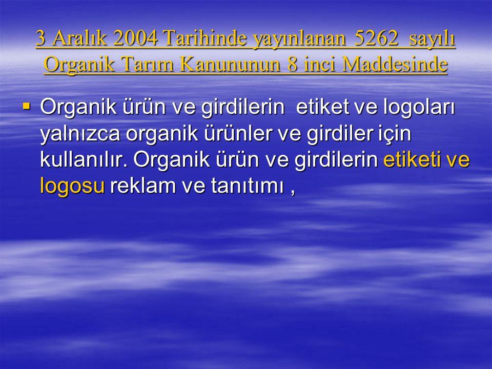 3 Aralık 2004 Tarihinde yayınlanan 5262 sayılı Organik Tarım Kanununun 8 inci Maddesinde  Organik ürün ve girdilerin etiket ve logoları yalnızca orga