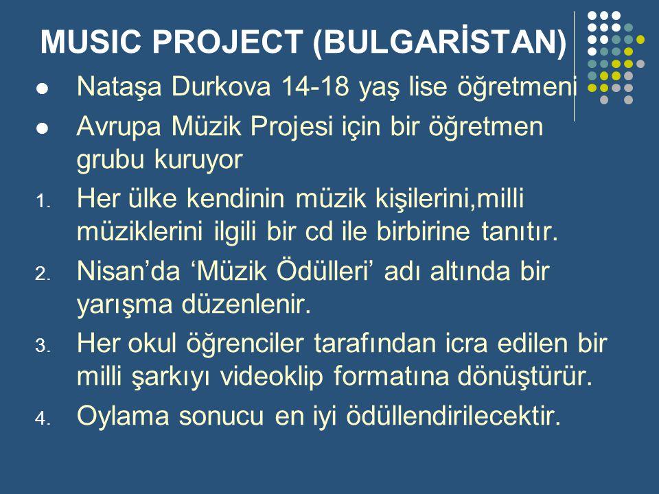 MUSIC PROJECT (BULGARİSTAN) Nataşa Durkova 14-18 yaş lise öğretmeni Avrupa Müzik Projesi için bir öğretmen grubu kuruyor 1. Her ülke kendinin müzik ki