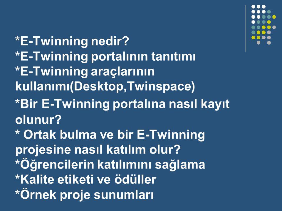 *E-Twinning nedir? *E-Twinning portalının tanıtımı *E-Twinning araçlarının kullanımı(Desktop,Twinspace) *Bir E-Twinning portalına nasıl kayıt olunur?