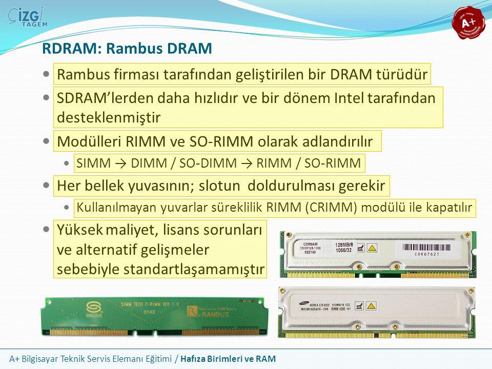 A+ Bilgisayar Teknik Servis Elemanı Eğitimi / Hafıza Birimleri ve RAM Rambus firması tarafından geliştirilen bir DRAM türüdür SDRAM'lerden daha hızlıd