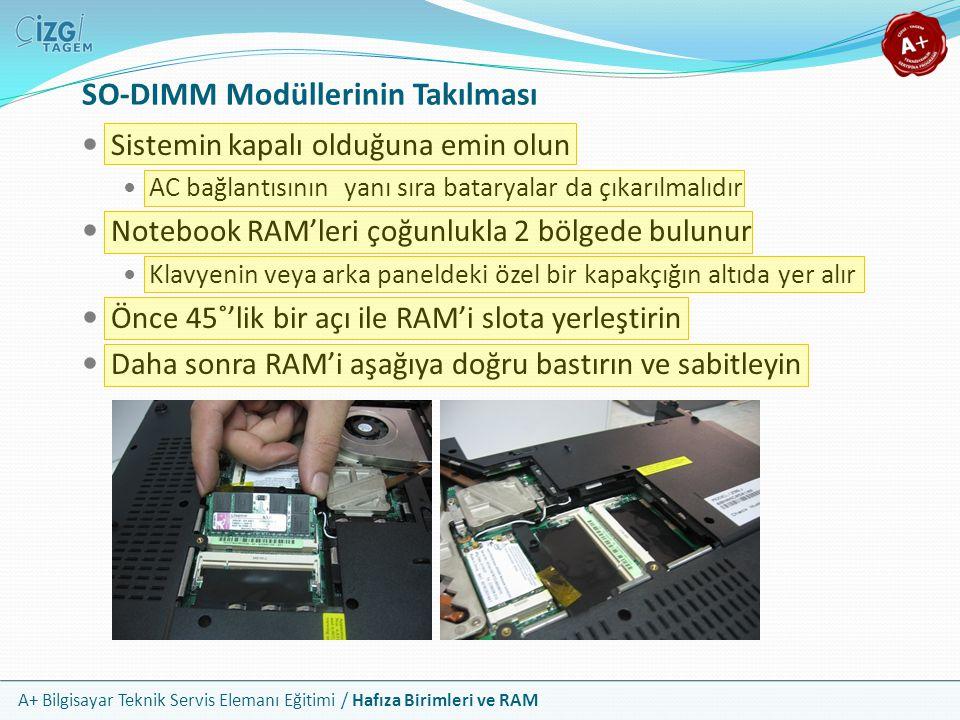 A+ Bilgisayar Teknik Servis Elemanı Eğitimi / Hafıza Birimleri ve RAM Sistemin kapalı olduğuna emin olun AC bağlantısının yanı sıra bataryalar da çıka