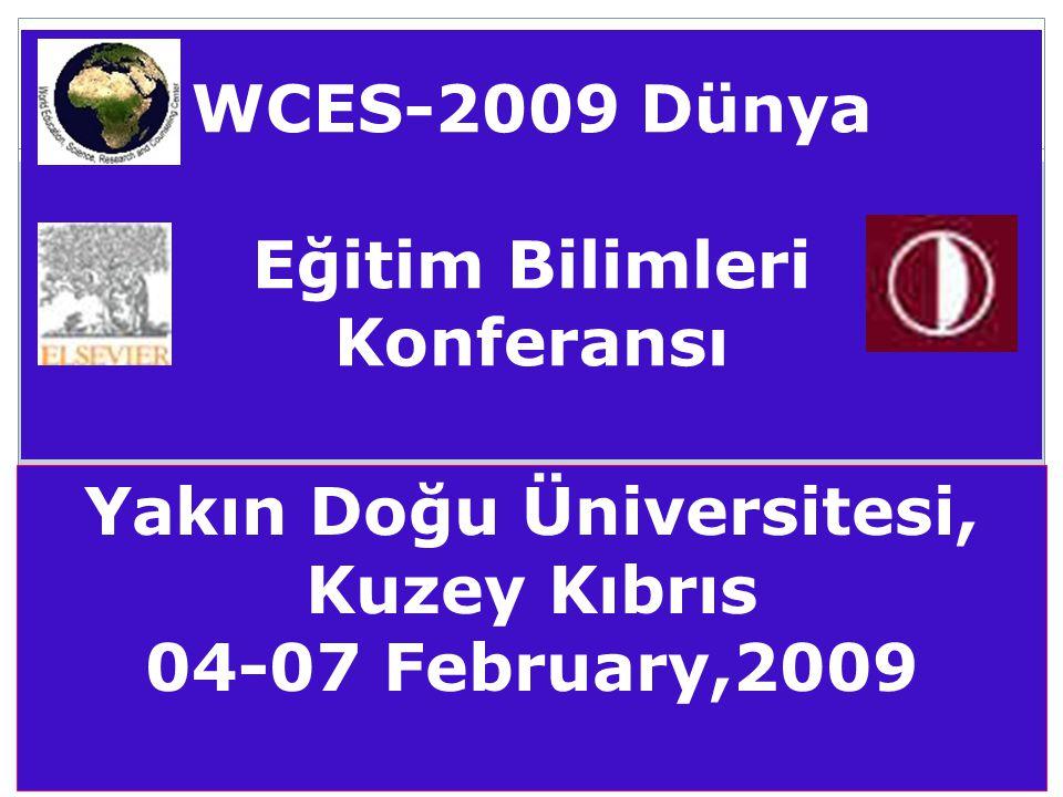 WCES-2009 Dünya Eğitim Bilimleri Konferansı Yakın Doğu Üniversitesi, Kuzey Kıbrıs 04-07 February,2009