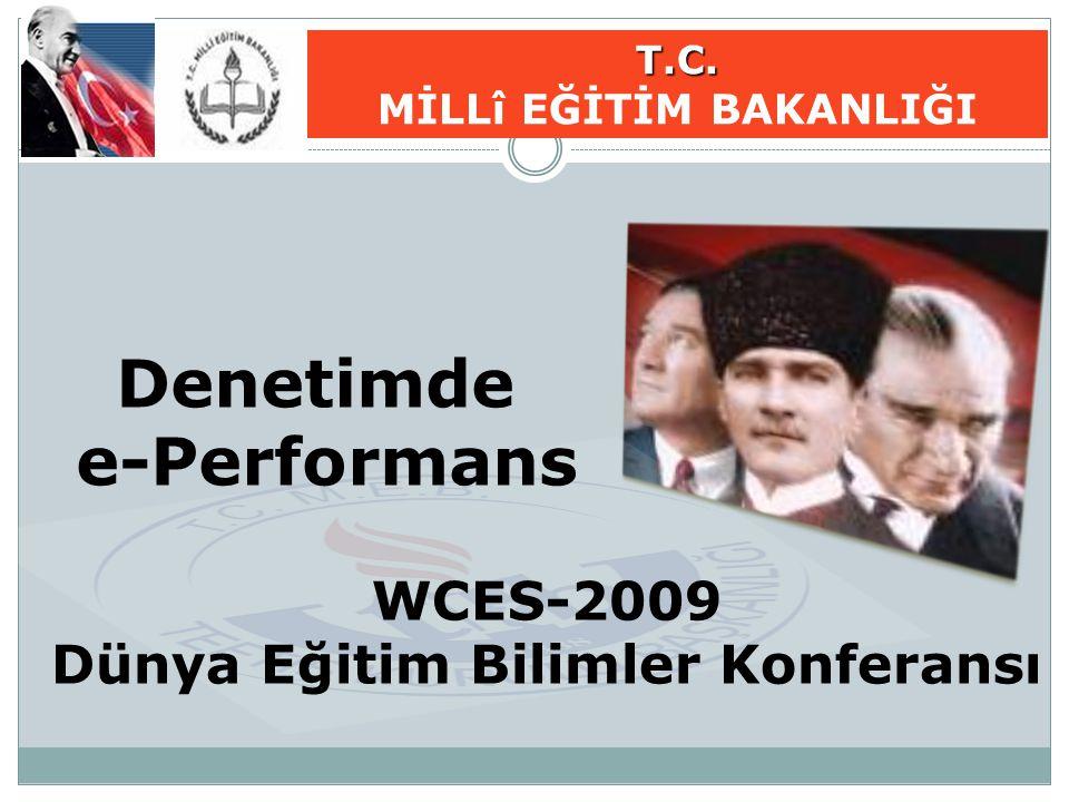 Denetimde e-Performans WCES-2009 Dünya Eğitim Bilimler Konferansı T.C. MİLLî EĞİTİM BAKANLIĞI