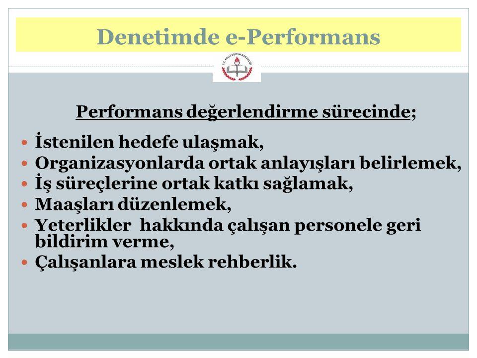 Performans değerlendirme sürecinde; İstenilen hedefe ulaşmak, Organizasyonlarda ortak anlayışları belirlemek, İş süreçlerine ortak katkı sağlamak, Maa