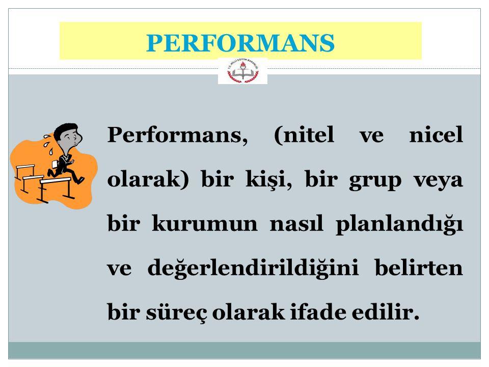 PERFORMANS 7 Performans, (nitel ve nicel olarak) bir kişi, bir grup veya bir kurumun nasıl planlandığı ve değerlendirildiğini belirten bir süreç olara