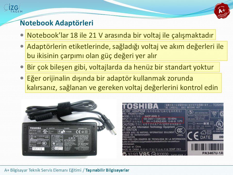 A+ Bilgisayar Teknik Servis Elemanı Eğitimi / Taşınabilir Bilgisayarlar Notebook'lar 18 ile 21 V arasında bir voltaj ile çalışmaktadır Adaptörlerin et