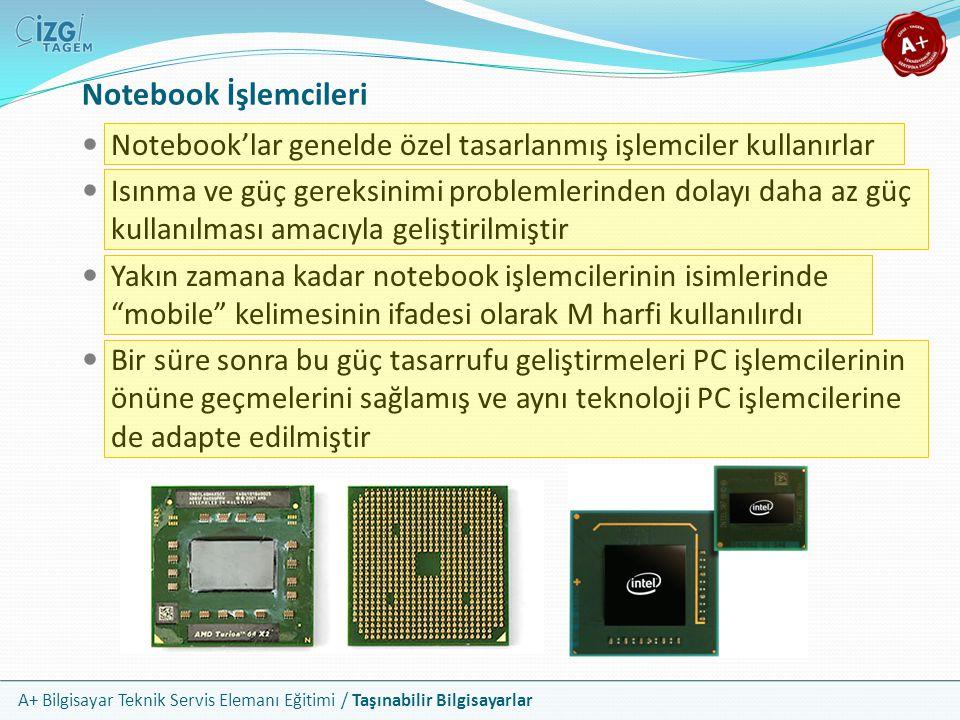 A+ Bilgisayar Teknik Servis Elemanı Eğitimi / Taşınabilir Bilgisayarlar Notebook'lar genelde özel tasarlanmış işlemciler kullanırlar Isınma ve güç ger