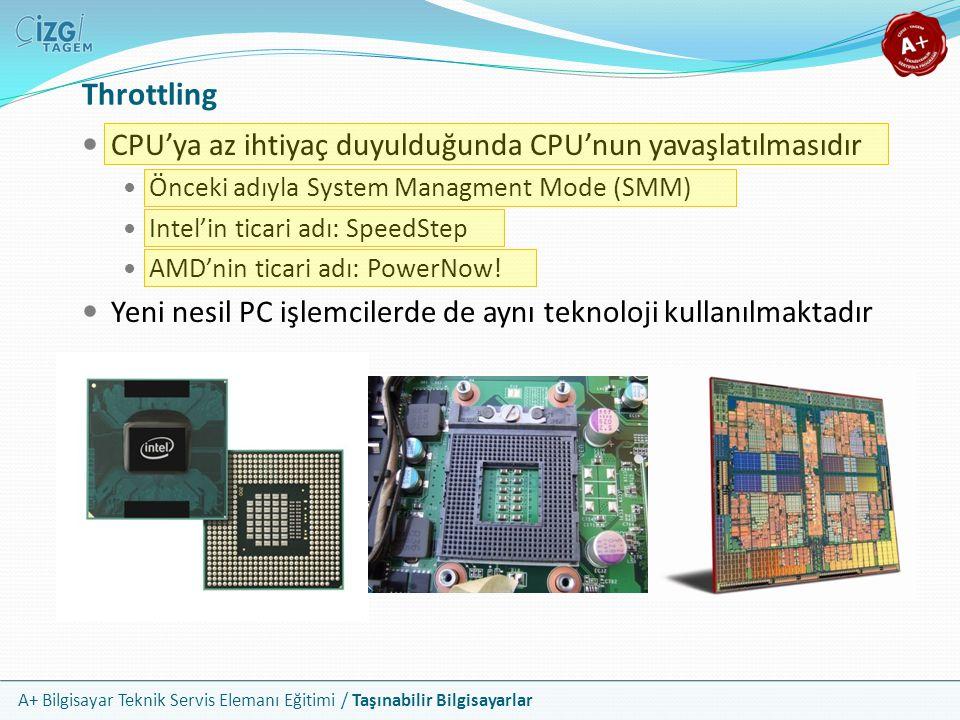 A+ Bilgisayar Teknik Servis Elemanı Eğitimi / Taşınabilir Bilgisayarlar Throttling CPU'ya az ihtiyaç duyulduğunda CPU'nun yavaşlatılmasıdır Önceki adı