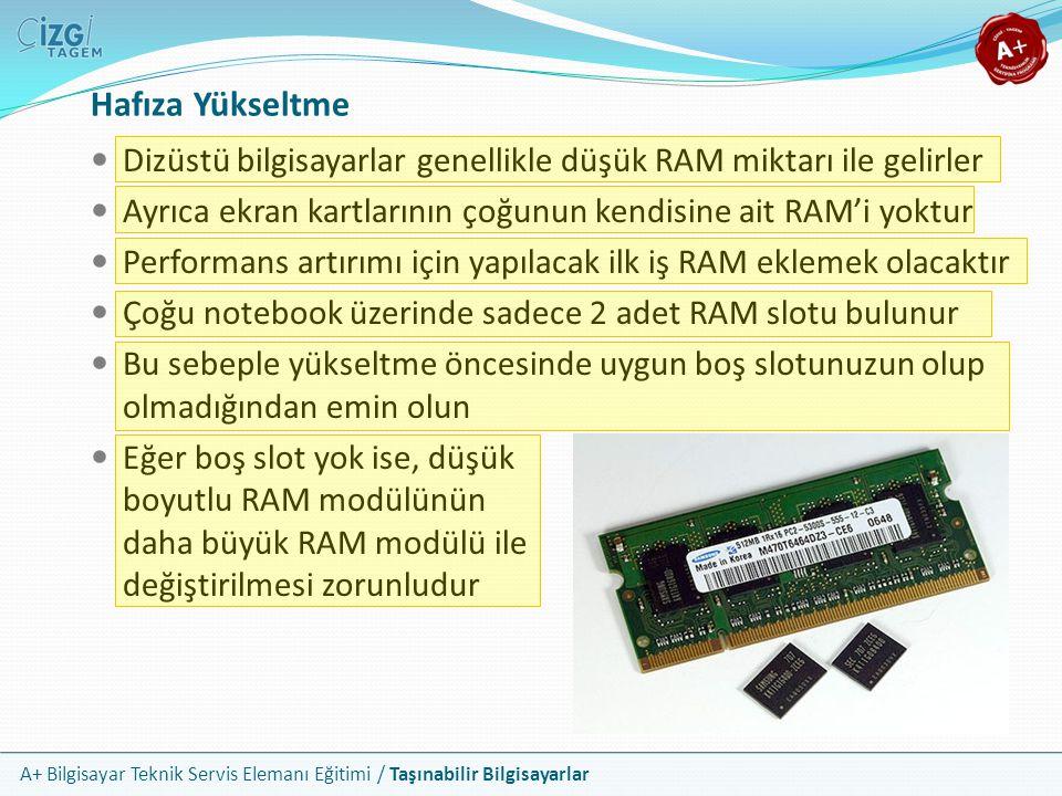 A+ Bilgisayar Teknik Servis Elemanı Eğitimi / Taşınabilir Bilgisayarlar Hafıza Yükseltme Dizüstü bilgisayarlar genellikle düşük RAM miktarı ile gelirl