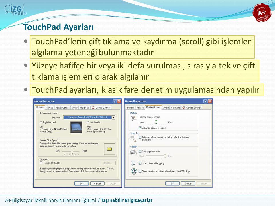 A+ Bilgisayar Teknik Servis Elemanı Eğitimi / Taşınabilir Bilgisayarlar TouchPad Ayarları TouchPad'lerin çift tıklama ve kaydırma (scroll) gibi işleml