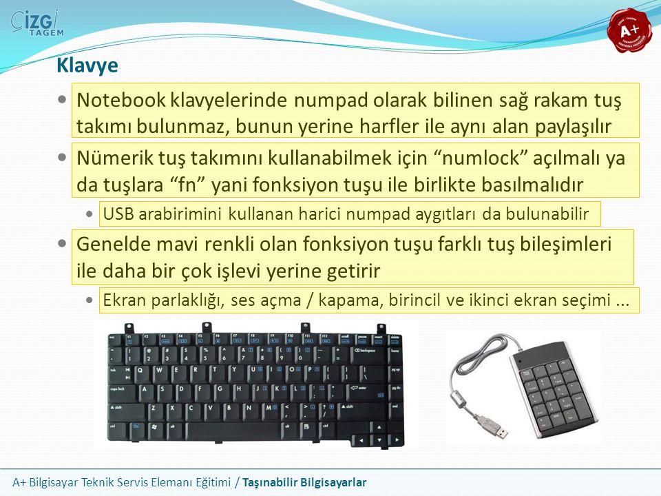 A+ Bilgisayar Teknik Servis Elemanı Eğitimi / Taşınabilir Bilgisayarlar Notebook klavyelerinde numpad olarak bilinen sağ rakam tuş takımı bulunmaz, bu