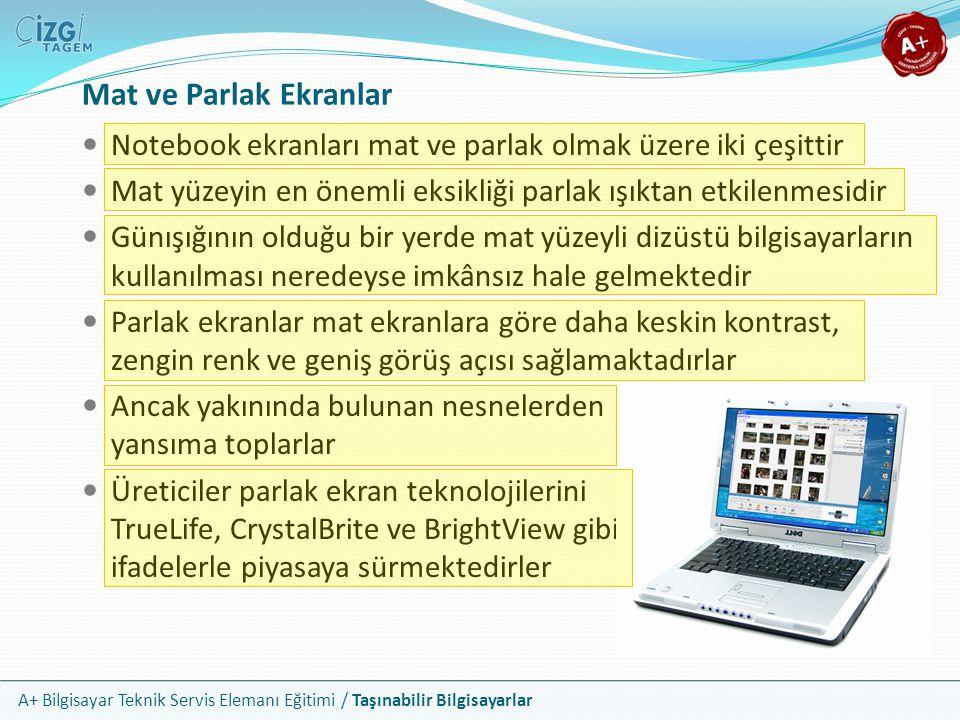 A+ Bilgisayar Teknik Servis Elemanı Eğitimi / Taşınabilir Bilgisayarlar Mat ve Parlak Ekranlar Notebook ekranları mat ve parlak olmak üzere iki çeşitt