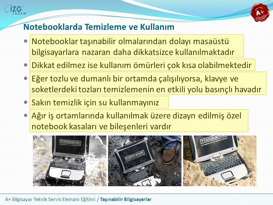 A+ Bilgisayar Teknik Servis Elemanı Eğitimi / Taşınabilir Bilgisayarlar Notebooklarda Temizleme ve Kullanım Notebooklar taşınabilir olmalarından dolay