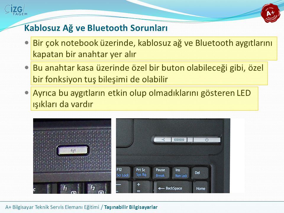 A+ Bilgisayar Teknik Servis Elemanı Eğitimi / Taşınabilir Bilgisayarlar Kablosuz Ağ ve Bluetooth Sorunları Bir çok notebook üzerinde, kablosuz ağ ve B