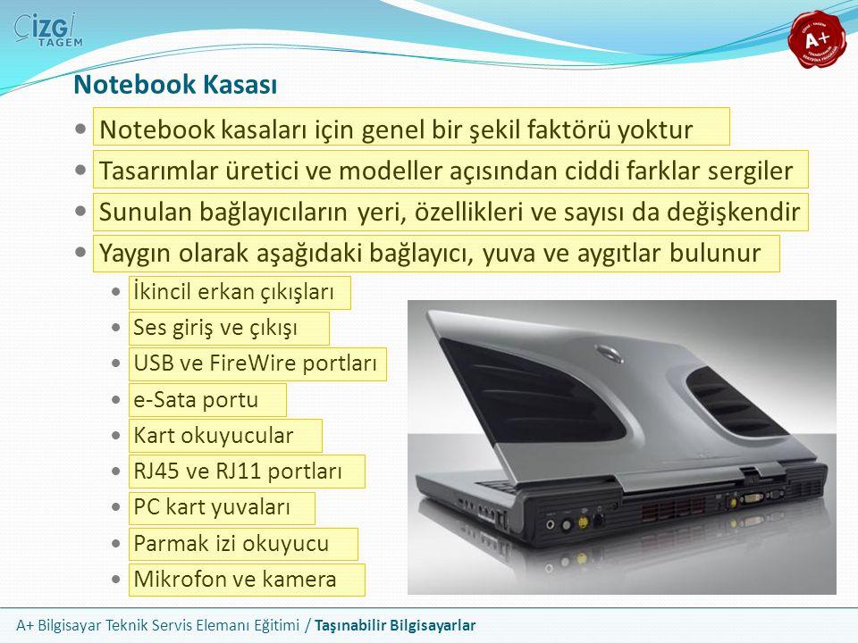 A+ Bilgisayar Teknik Servis Elemanı Eğitimi / Taşınabilir Bilgisayarlar Notebook Sabit Diskleri En yaygın kullanılan disk türü 2.5 ATA sürücüleridir Eş değer 3.5 sürücülerle aynı teknik özelliklere sahiptir Fiziksel küçüklüğün tek etkisi, eşdeğer bir 3.5 diskten daha az kapasiteye sahip olmasıdır Tüm notebooklarda sadece 1 adet sabit disk yuvası vardır Montajda veri veya enerji için bir kablo bağlantısı yoktur Diskin üzerindeki pinler, disk yuvasında bulunan slota denk gelir Değiştirilmesi en kolay bileşendir Standart ATA disklerin yanı sıra taşınabilirliği artırmaya yönelik özel disk türleri de kullanılmaktadır