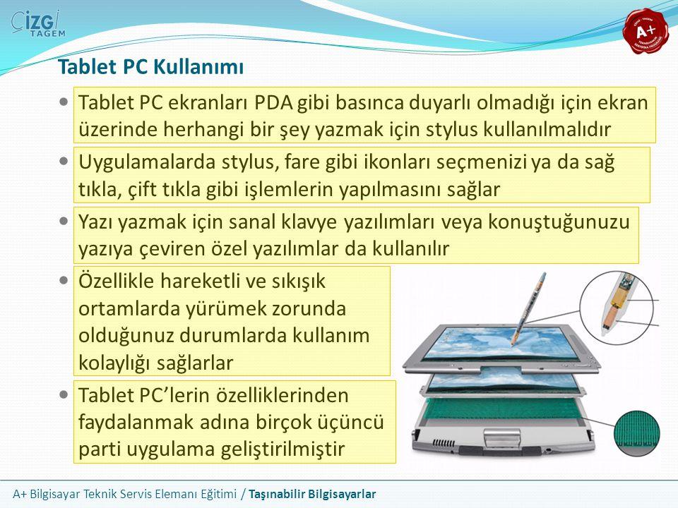 A+ Bilgisayar Teknik Servis Elemanı Eğitimi / Taşınabilir Bilgisayarlar Tablet PC Kullanımı Tablet PC ekranları PDA gibi basınca duyarlı olmadığı için