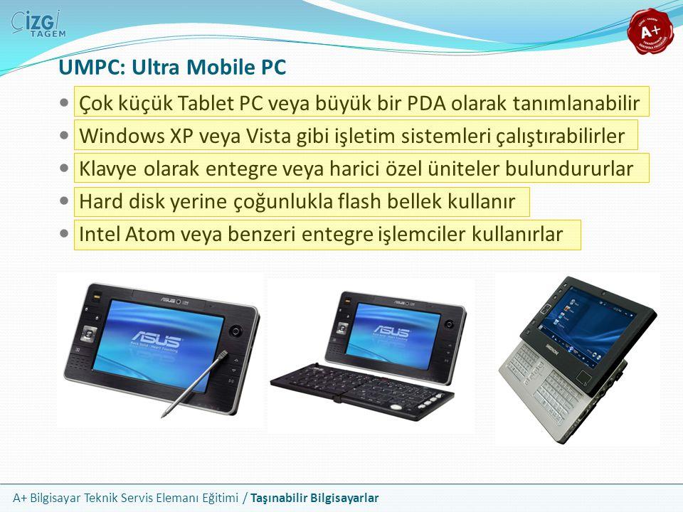 A+ Bilgisayar Teknik Servis Elemanı Eğitimi / Taşınabilir Bilgisayarlar UMPC: Ultra Mobile PC Çok küçük Tablet PC veya büyük bir PDA olarak tanımlanab