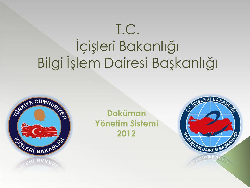 T.C. İçişleri Bakanlığı Bilgi İşlem Dairesi Başkanlığı Doküman Yönetim Sistemi 2012