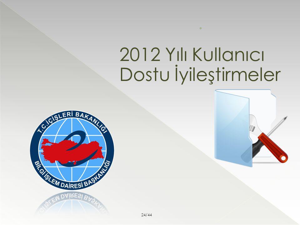 2012 Yılı Kullanıcı Dostu İyileştirmeler 24/44