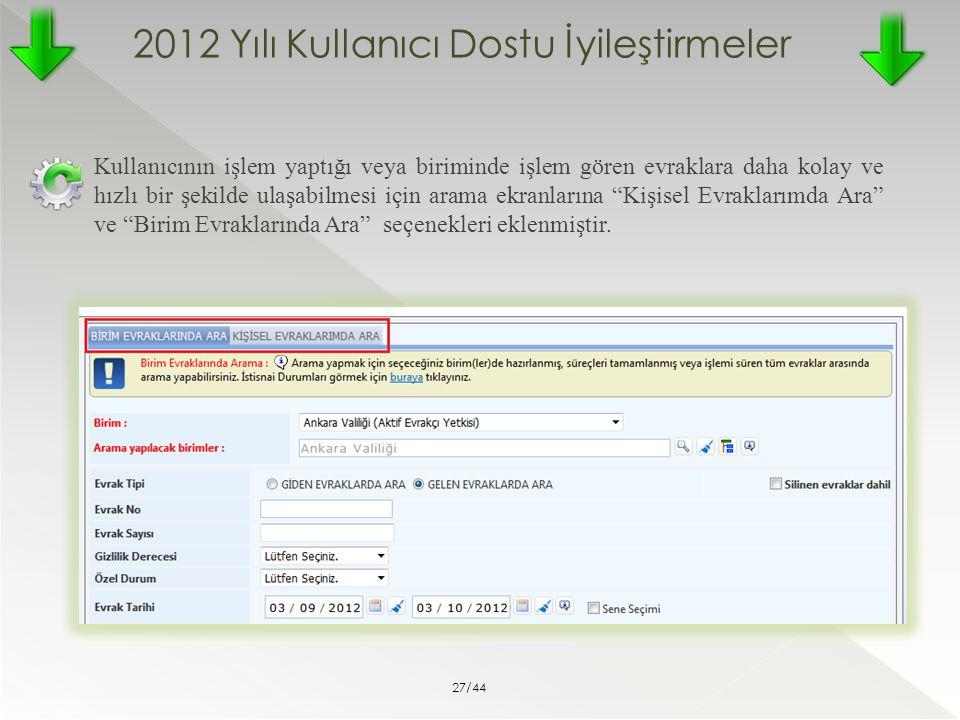 2012 Yılı Kullanıcı Dostu İyileştirmeler Kullanıcının işlem yaptığı veya biriminde işlem gören evraklara daha kolay ve hızlı bir şekilde ulaşabilmesi