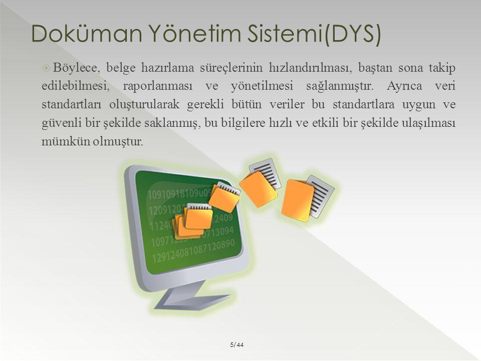 Doküman Yönetim Sistemi(DYS)  Böylece, belge hazırlama süreçlerinin hızlandırılması, baştan sona takip edilebilmesi, raporlanması ve yönetilmesi sağl